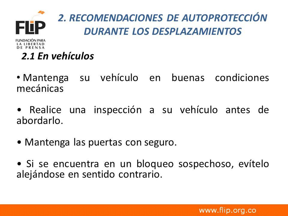 2. RECOMENDACIONES DE AUTOPROTECCIÓN DURANTE LOS DESPLAZAMIENTOS 2.1 En vehículos Mantenga su vehículo en buenas condiciones mecánicas Realice una ins