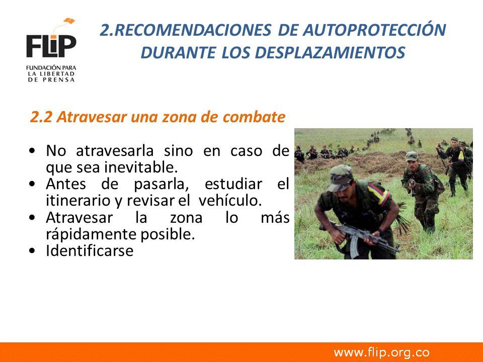 2.RECOMENDACIONES DE AUTOPROTECCIÓN DURANTE LOS DESPLAZAMIENTOS 2.2 Atravesar una zona de combate No atravesarla sino en caso de que sea inevitable. A