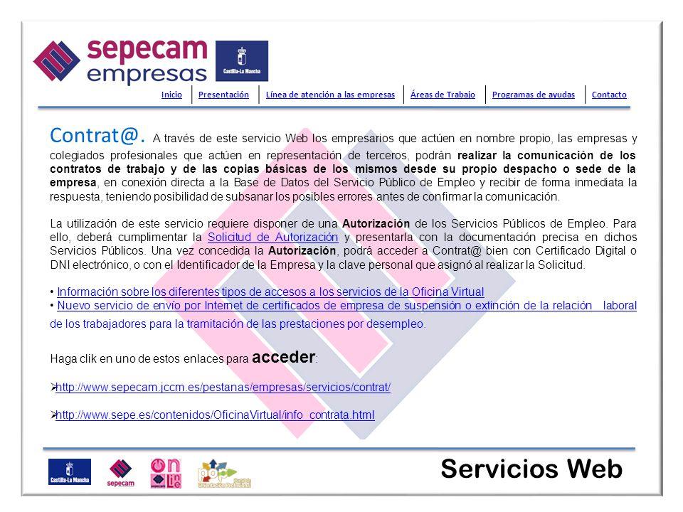 Servicios Web Contrat@. A través de este servicio Web los empresarios que actúen en nombre propio, las empresas y colegiados profesionales que actúen