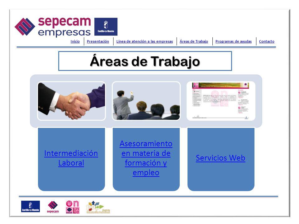 Intermediación Laboral Asesoramiento en materia de formación y empleo Servicios Web Áreas de Trabajo Áreas de Trabajo InicioPresentaciónLínea de atenc
