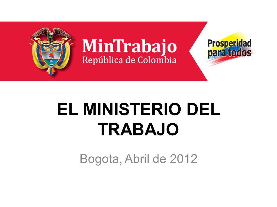 EL MINISTERIO DEL TRABAJO Bogota, Abril de 2012