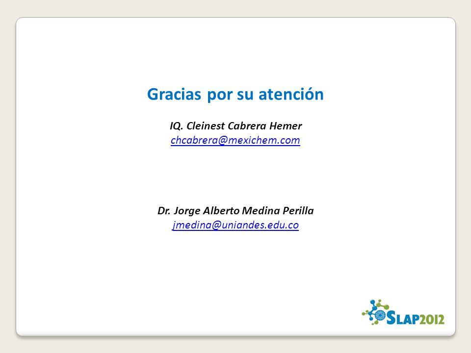 Gracias por su atención IQ. Cleinest Cabrera Hemer chcabrera@mexichem.com Dr. Jorge Alberto Medina Perilla jmedina@uniandes.edu.co