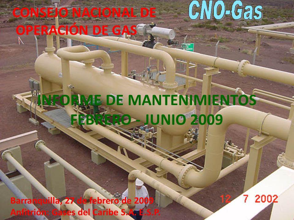 INFORME DE MANTENIMIENTOS FEBRERO - JUNIO 2009 Barranquilla, 27 de febrero de 2009 Anfitrión: Gases del Caribe S.A.