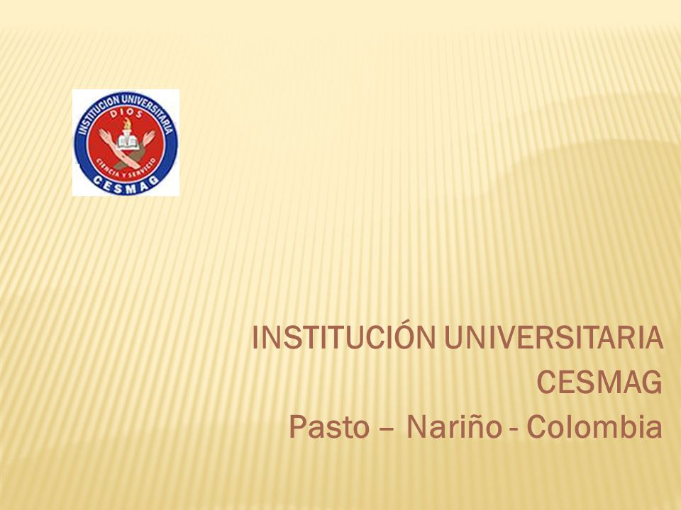INSTITUCIÓN UNIVERSITARIA CESMAG Pasto – Nariño - Colombia