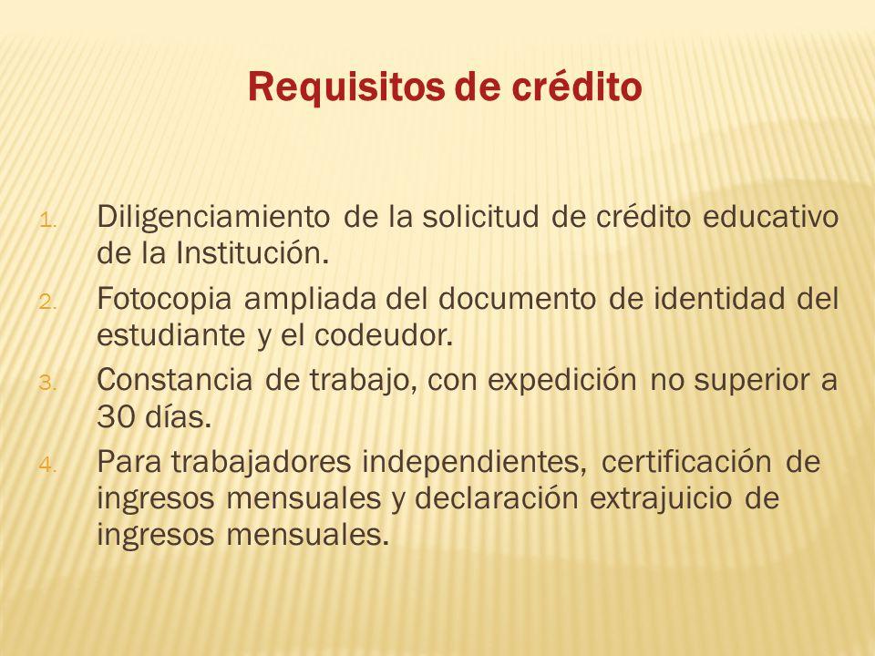 Requisitos de crédito 1. Diligenciamiento de la solicitud de crédito educativo de la Institución. 2. Fotocopia ampliada del documento de identidad del