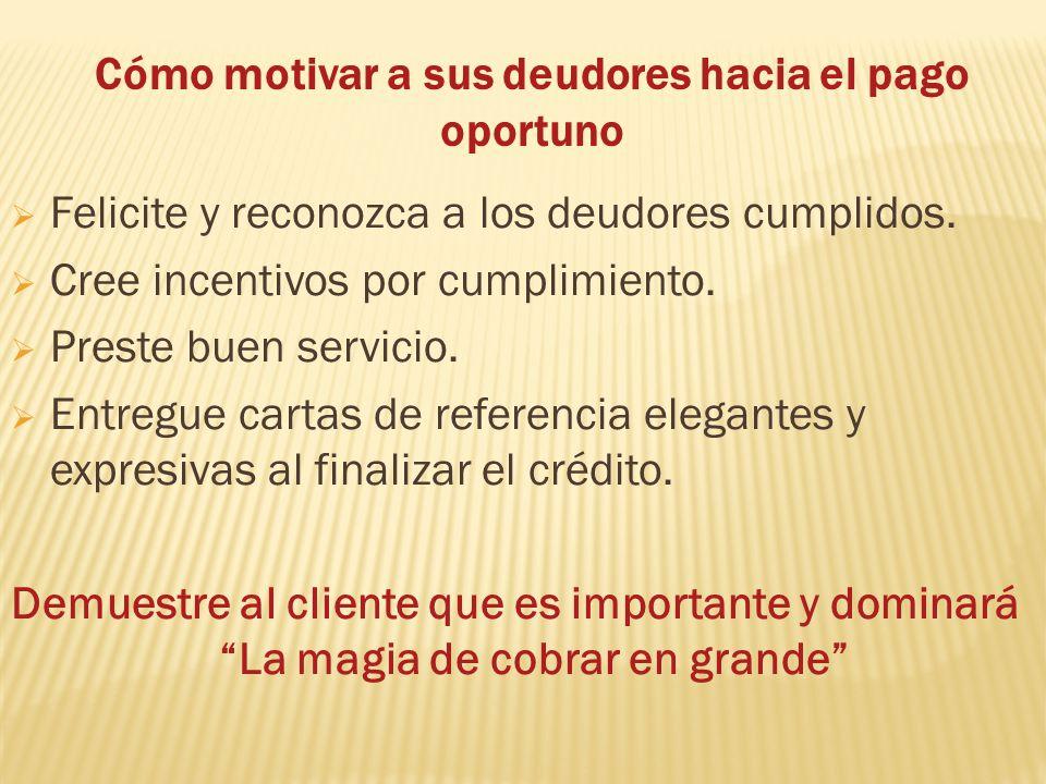 Cómo motivar a sus deudores hacia el pago oportuno Felicite y reconozca a los deudores cumplidos.