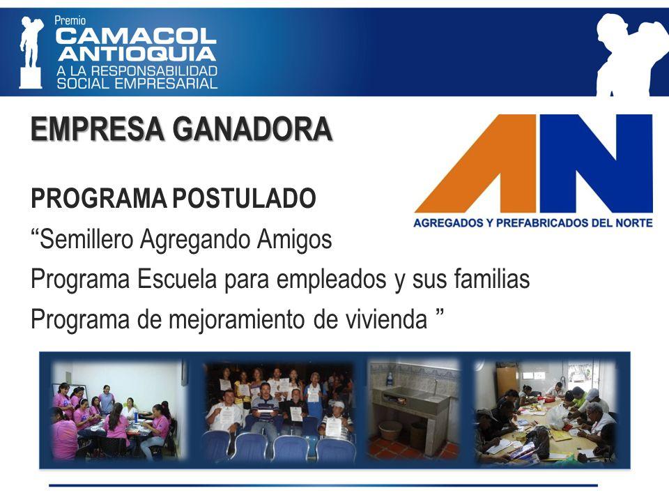 PROGRAMA POSTULADO Semillero Agregando Amigos Programa Escuela para empleados y sus familias Programa de mejoramiento de vivienda EMPRESA GANADORA EMPRESA GANADORA