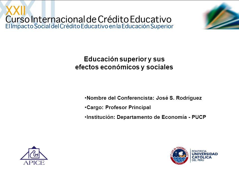 Educación superior y sus efectos económicos y sociales Nombre del Conferencista: José S. Rodríguez Cargo: Profesor Principal Institución: Departamento