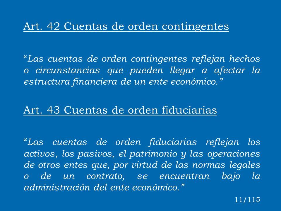 Art. 42 Cuentas de orden contingentes Las cuentas de orden contingentes reflejan hechos o circunstancias que pueden llegar a afectar la estructura fin