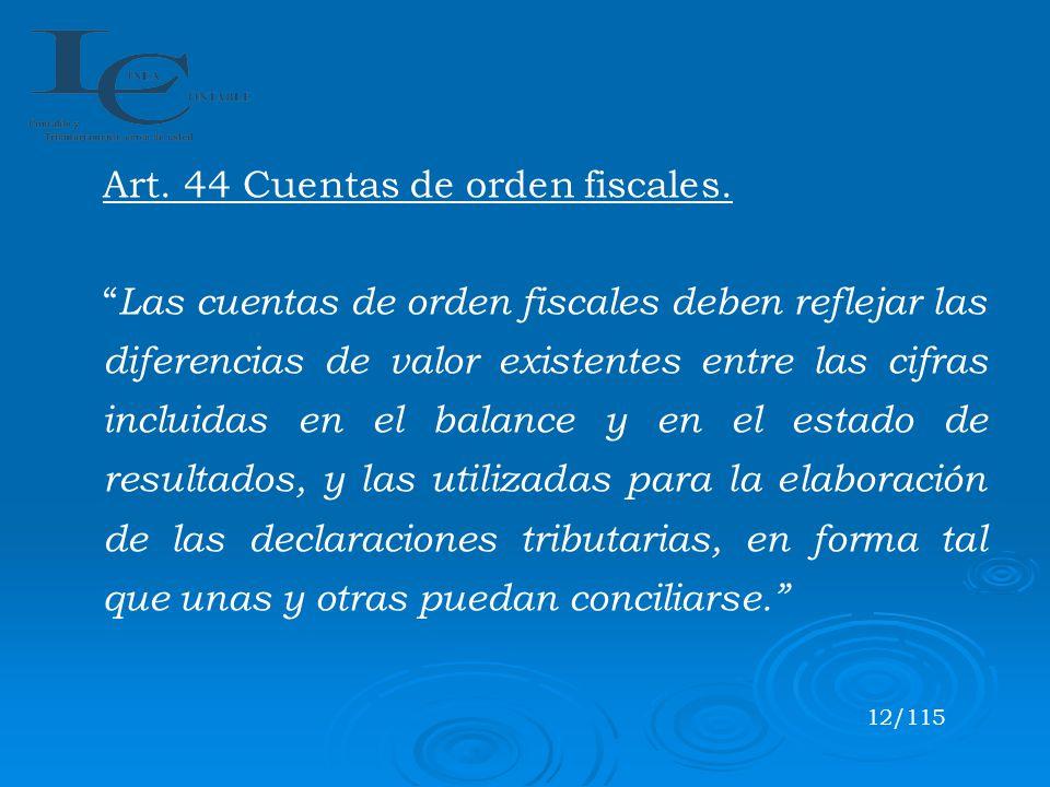 Art. 44 Cuentas de orden fiscales. Las cuentas de orden fiscales deben reflejar las diferencias de valor existentes entre las cifras incluidas en el b