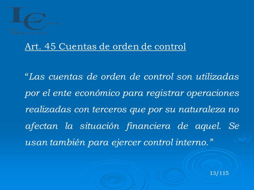 Art. 45 Cuentas de orden de control Las cuentas de orden de control son utilizadas por el ente económico para registrar operaciones realizadas con ter