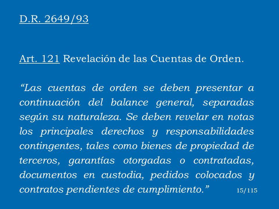 D.R. 2649/93 Art. 121 Revelación de las Cuentas de Orden. Las cuentas de orden se deben presentar a continuación del balance general, separadas según