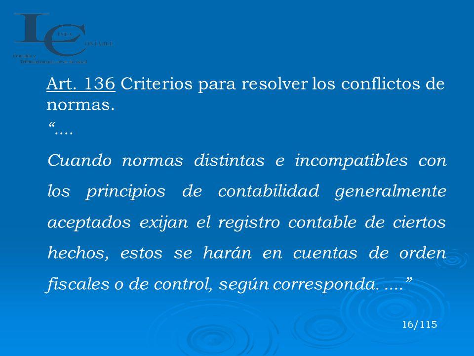 Art. 136 Criterios para resolver los conflictos de normas..... Cuando normas distintas e incompatibles con los principios de contabilidad generalmente