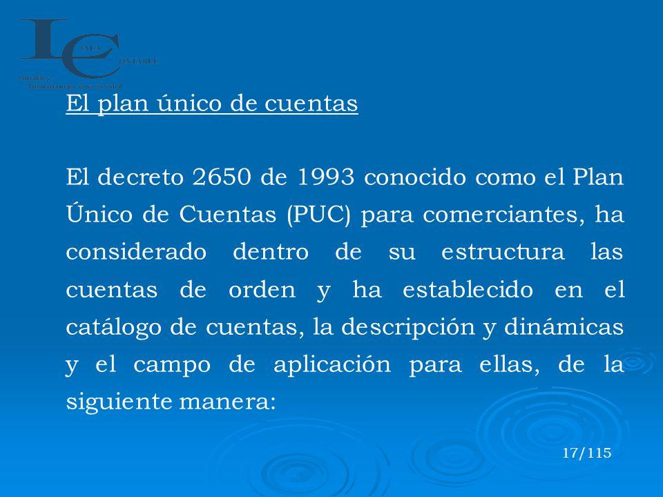 El plan único de cuentas El decreto 2650 de 1993 conocido como el Plan Único de Cuentas (PUC) para comerciantes, ha considerado dentro de su estructur