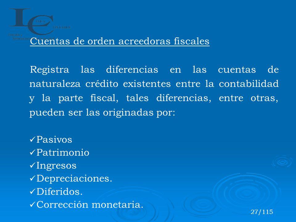 Cuentas de orden acreedoras fiscales Registra las diferencias en las cuentas de naturaleza crédito existentes entre la contabilidad y la parte fiscal,