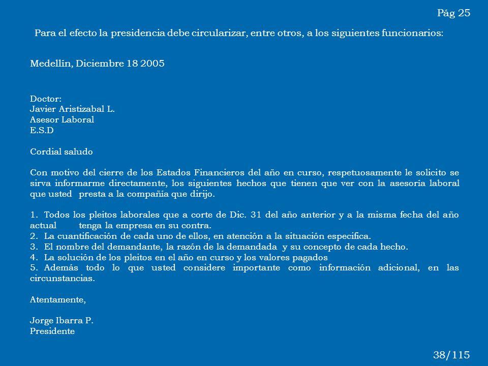 Medellín, Diciembre 18 2005 Doctor: Javier Aristizabal L. Asesor Laboral E.S.D Cordial saludo Con motivo del cierre de los Estados Financieros del año