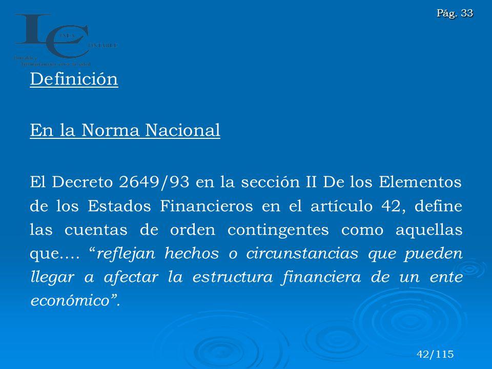 Definición En la Norma Nacional El Decreto 2649/93 en la sección II De los Elementos de los Estados Financieros en el artículo 42, define las cuentas