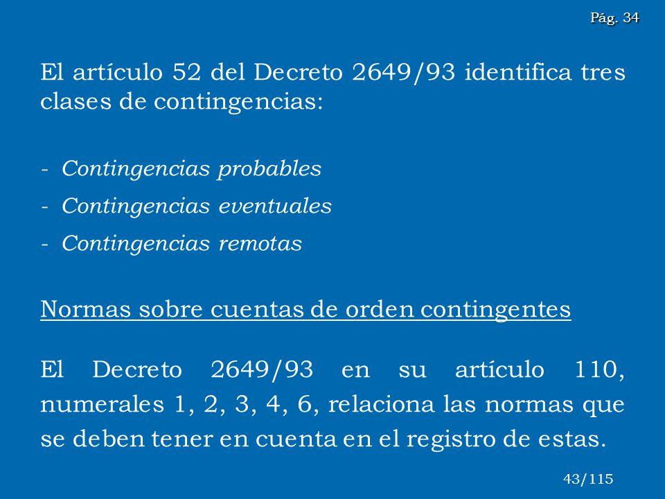 El artículo 52 del Decreto 2649/93 identifica tres clases de contingencias: - Contingencias probables - Contingencias eventuales - Contingencias remot