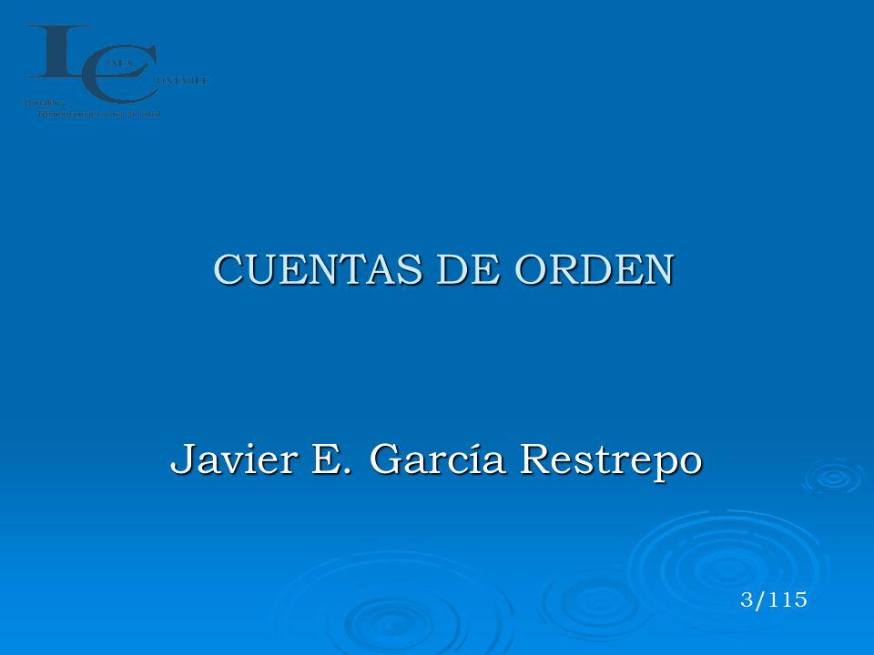 CUENTAS DE ORDEN HACIA LA REVELACIÓN Y EL CONTROL Javier E. García Restrepo 34/115