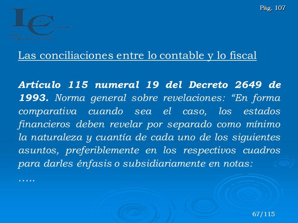Las conciliaciones entre lo contable y lo fiscal Artículo 115 numeral 19 del Decreto 2649 de 1993. Norma general sobre revelaciones: En forma comparat