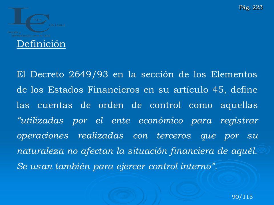 Definición El Decreto 2649/93 en la sección de los Elementos de los Estados Financieros en su artículo 45, define las cuentas de orden de control como