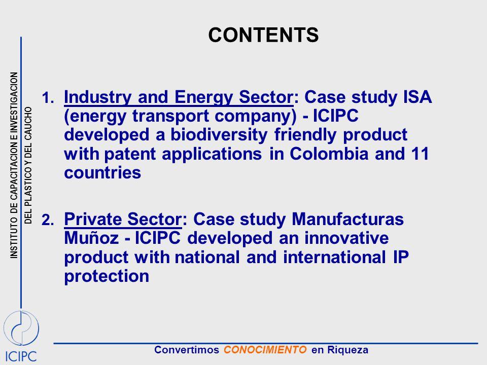 INSTITUTO DE CAPACITACION E INVESTIGACION DEL PLASTICO Y DEL CAUCHO Convertimos CONOCIMIENTO en Riqueza CONTENTS 1. Industry and Energy Sector: Case s