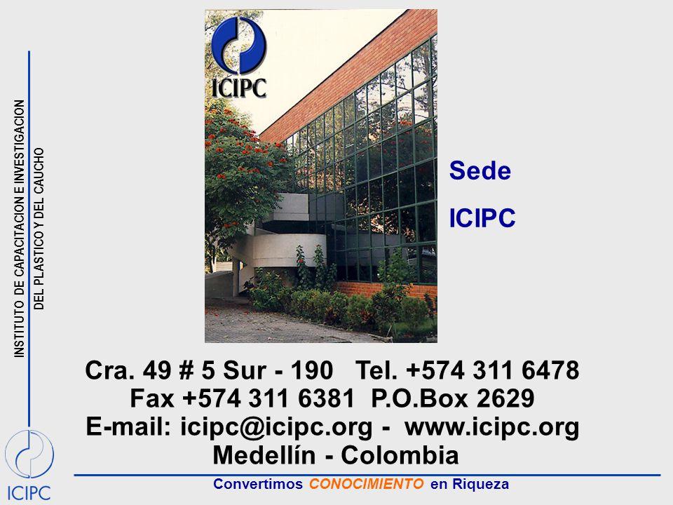 INSTITUTO DE CAPACITACION E INVESTIGACION DEL PLASTICO Y DEL CAUCHO Convertimos CONOCIMIENTO en Riqueza Cra. 49 # 5 Sur - 190 Tel. +574 311 6478 Fax +