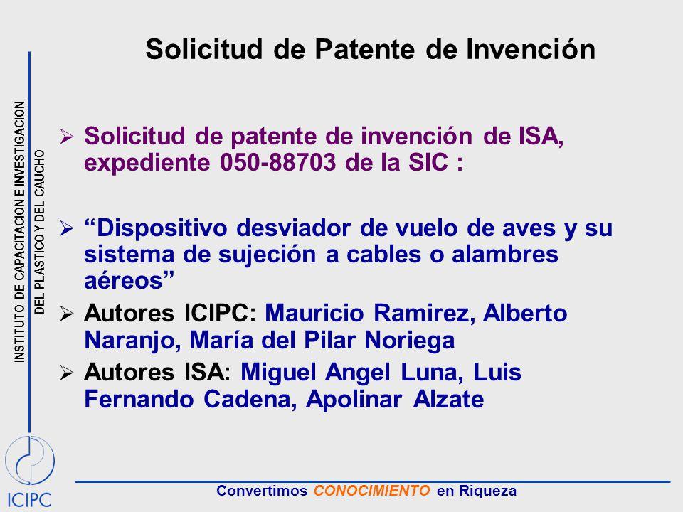 INSTITUTO DE CAPACITACION E INVESTIGACION DEL PLASTICO Y DEL CAUCHO Convertimos CONOCIMIENTO en Riqueza Solicitud de Patente de Invención Solicitud de