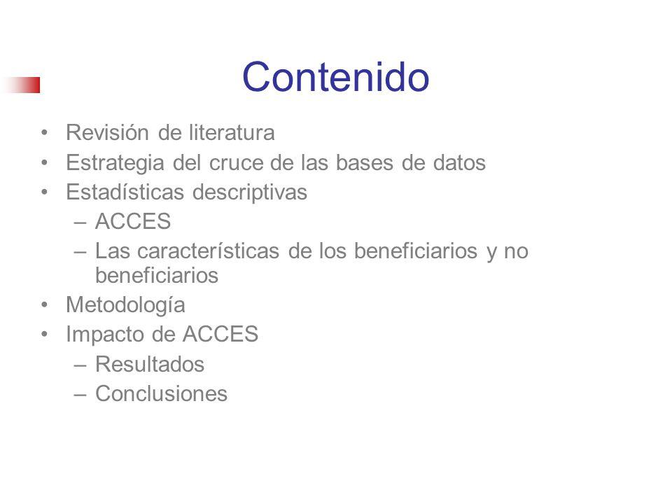 Contenido Revisión de literatura Estrategia del cruce de las bases de datos Estadísticas descriptivas –ACCES –Las características de los beneficiarios