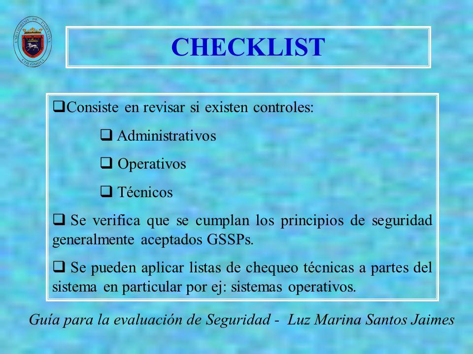 CHECKLIST Guía para la evaluación de Seguridad - Luz Marina Santos Jaimes Consiste en revisar si existen controles: Administrativos Operativos Técnico