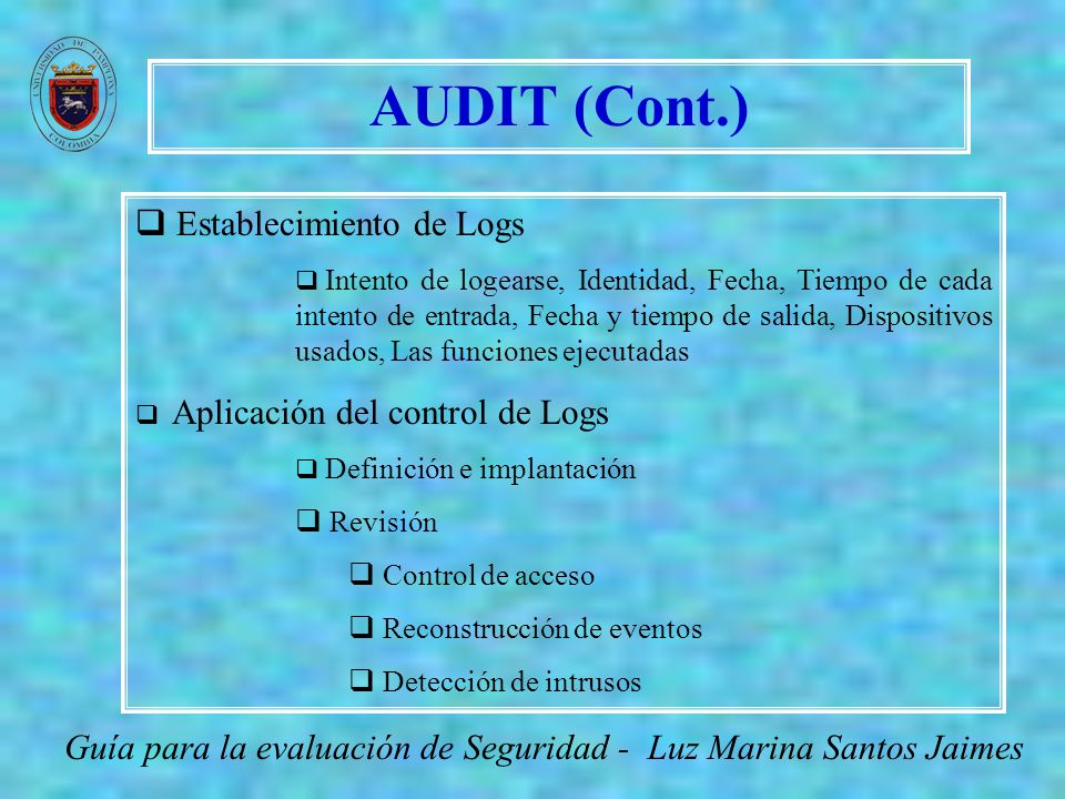 AUDIT (Cont.) Guía para la evaluación de Seguridad - Luz Marina Santos Jaimes Establecimiento de Logs Intento de logearse, Identidad, Fecha, Tiempo de