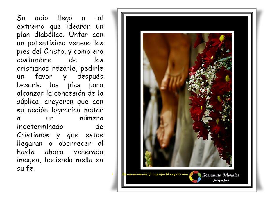 Fernandomoralesfotografia.blogspot.com/. Su odio llegó a tal extremo que idearon un plan diabólico. Untar con un potentísimo veneno los pies del Crist