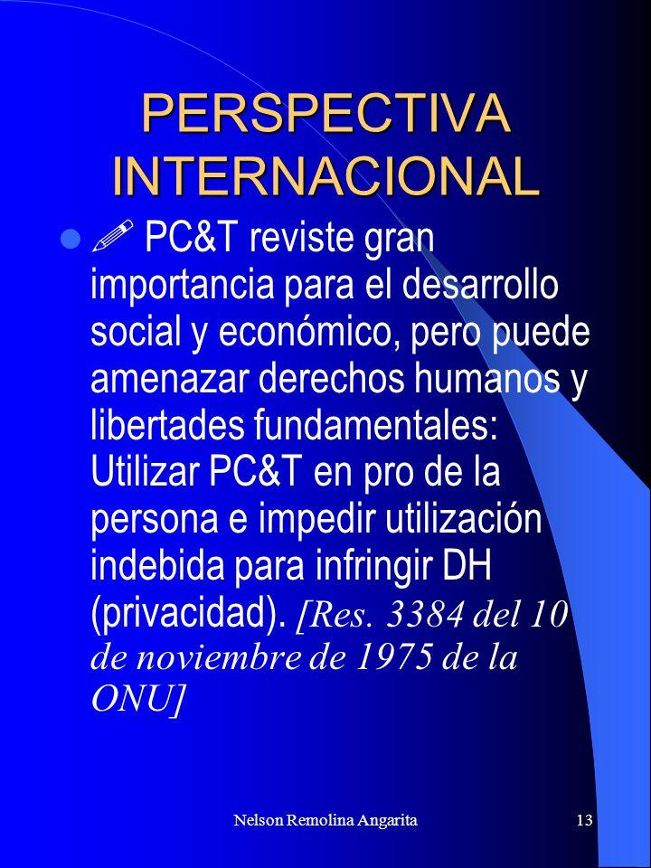 Nelson Remolina Angarita13 PERSPECTIVA INTERNACIONAL PC&T reviste gran importancia para el desarrollo social y económico, pero puede amenazar derechos