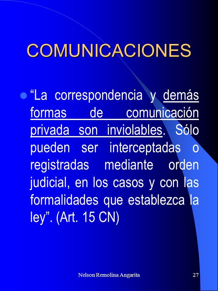 Nelson Remolina Angarita27 COMUNICACIONES La correspondencia y demás formas de comunicación privada son inviolables. Sólo pueden ser interceptadas o r