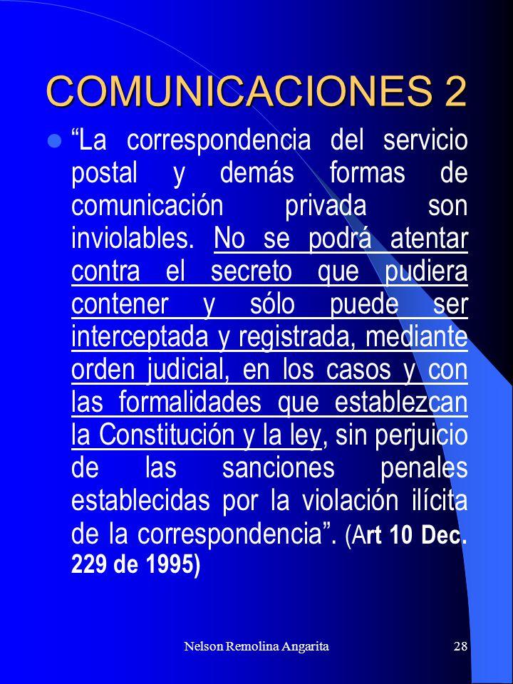 Nelson Remolina Angarita28 COMUNICACIONES 2 La correspondencia del servicio postal y demás formas de comunicación privada son inviolables. No se podrá