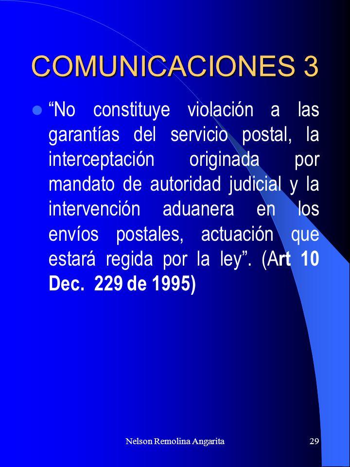 Nelson Remolina Angarita29 COMUNICACIONES 3 No constituye violación a las garantías del servicio postal, la interceptación originada por mandato de au