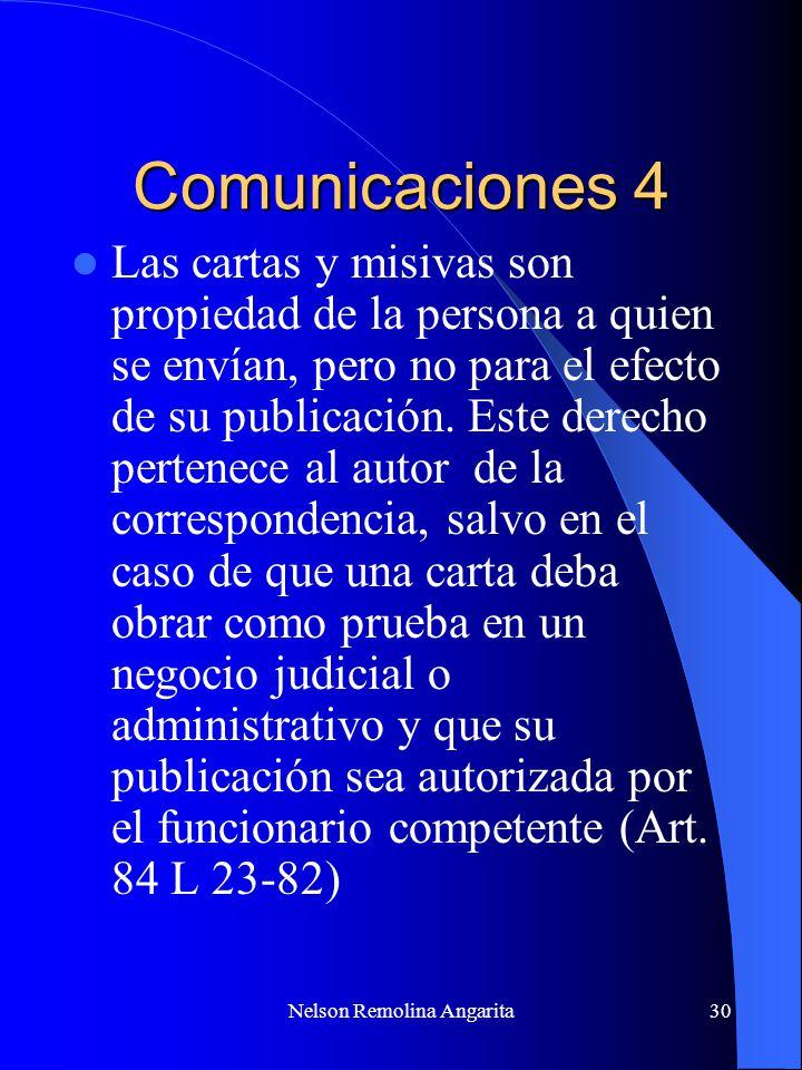 Nelson Remolina Angarita30 Comunicaciones 4 Las cartas y misivas son propiedad de la persona a quien se envían, pero no para el efecto de su publicaci