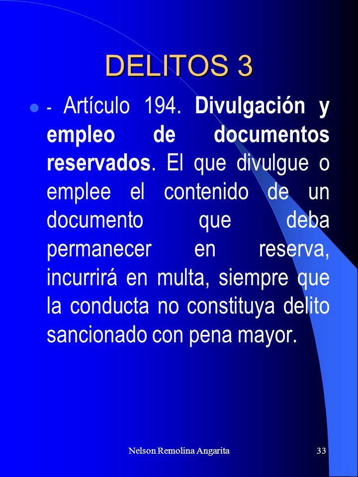 Nelson Remolina Angarita33 DELITOS 3 - Artículo 194. Divulgación y empleo de documentos reservados. El que divulgue o emplee el contenido de un docume
