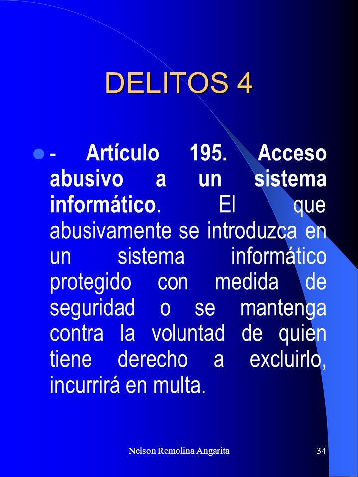 Nelson Remolina Angarita34 DELITOS 4 - Artículo 195. Acceso abusivo a un sistema informático. El que abusivamente se introduzca en un sistema informát