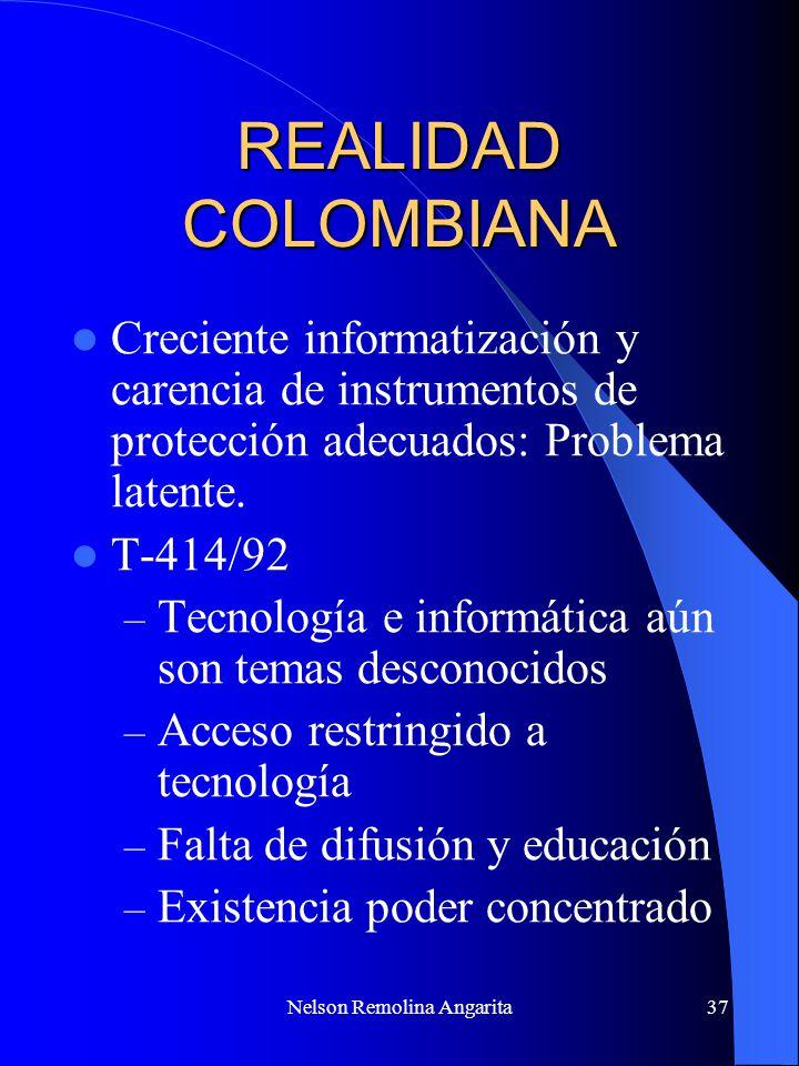 Nelson Remolina Angarita37 REALIDAD COLOMBIANA Creciente informatización y carencia de instrumentos de protección adecuados: Problema latente. T-414/9