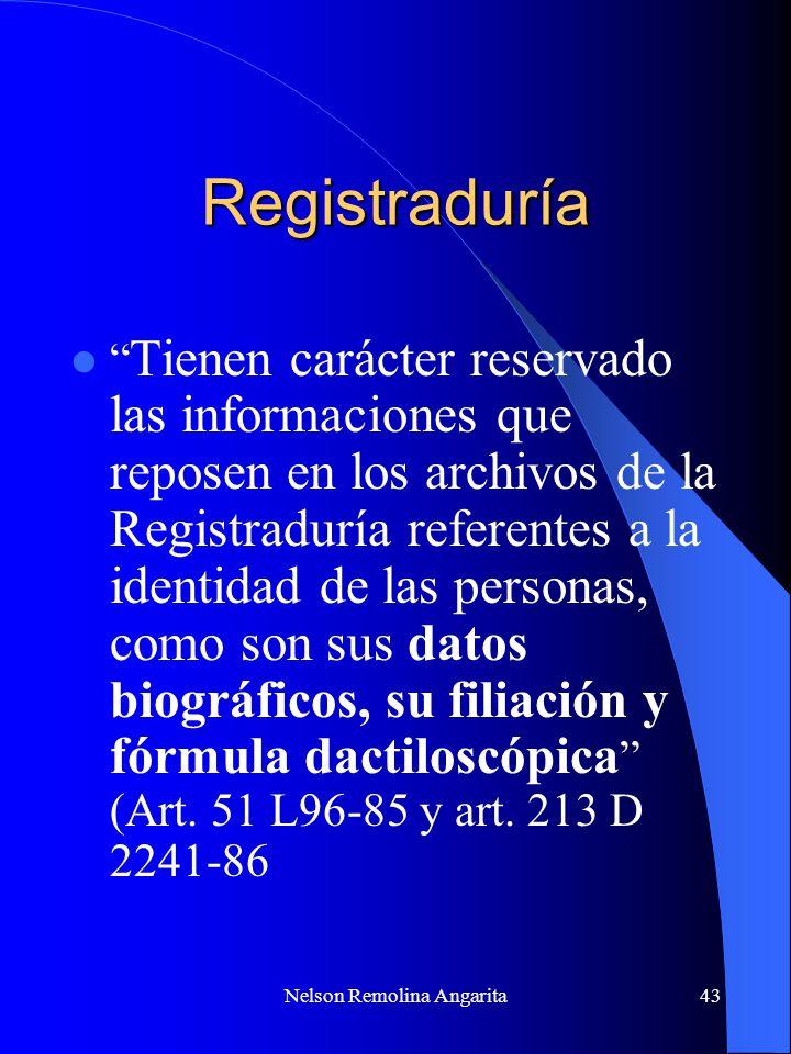 Nelson Remolina Angarita43 Registraduría Tienen carácter reservado las informaciones que reposen en los archivos de la Registraduría referentes a la i