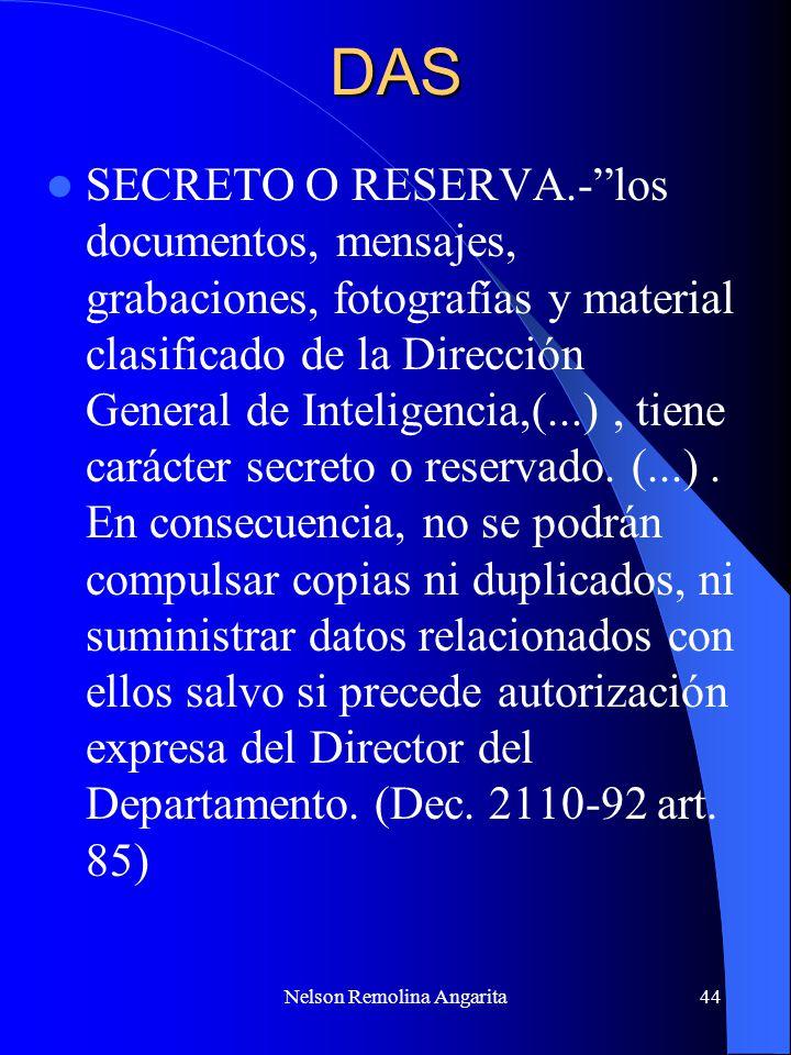 Nelson Remolina Angarita44DAS SECRETO O RESERVA.-los documentos, mensajes, grabaciones, fotografías y material clasificado de la Dirección General de