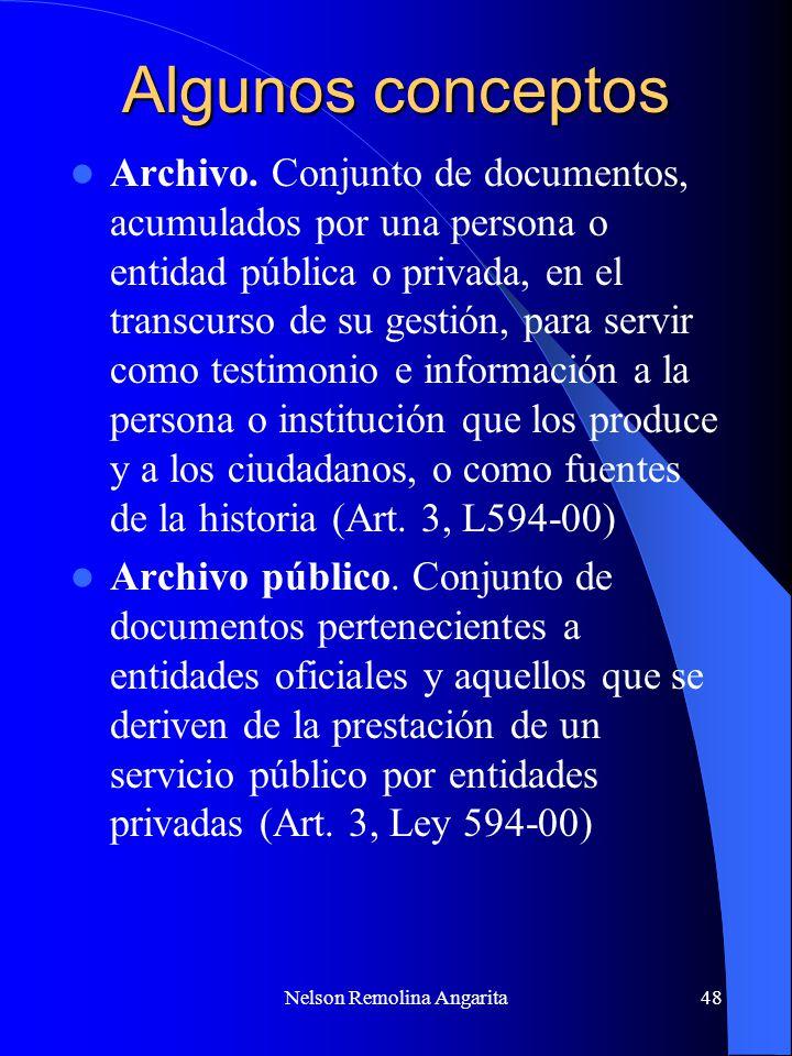 Nelson Remolina Angarita48 Algunos conceptos Archivo. Conjunto de documentos, acumulados por una persona o entidad pública o privada, en el transcurso