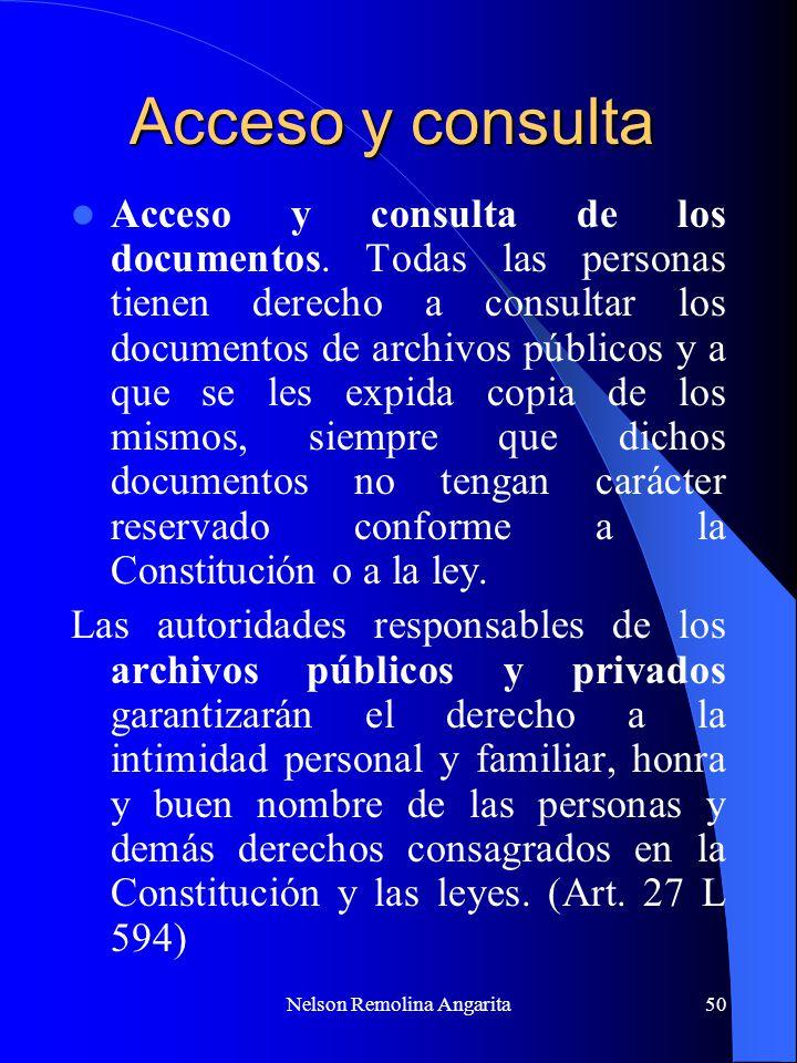 Nelson Remolina Angarita50 Acceso y consulta Acceso y consulta de los documentos. Todas las personas tienen derecho a consultar los documentos de arch
