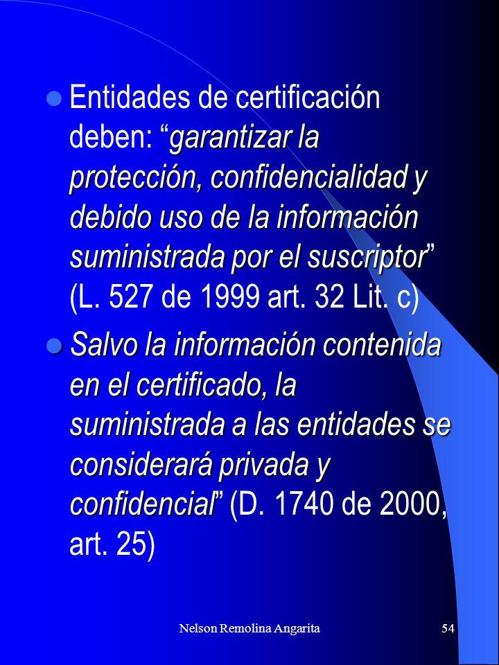 Nelson Remolina Angarita54 garantizar la protección, confidencialidad y debido uso de la información suministrada por el suscriptor Entidades de certi