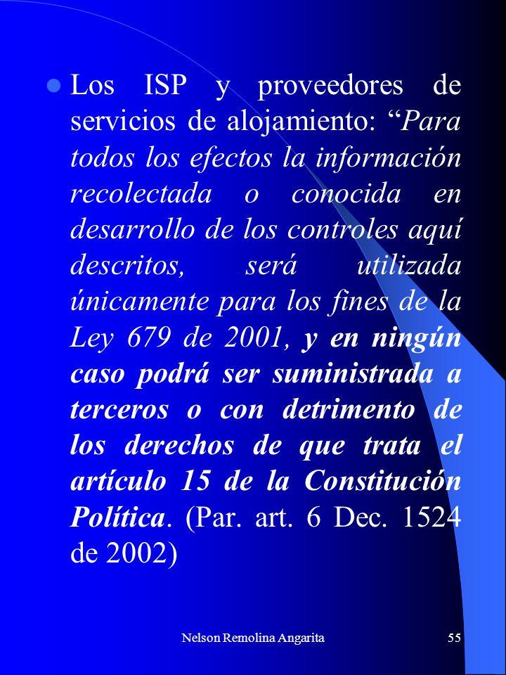 Nelson Remolina Angarita55 Los ISP y proveedores de servicios de alojamiento: Para todos los efectos la información recolectada o conocida en desarrol
