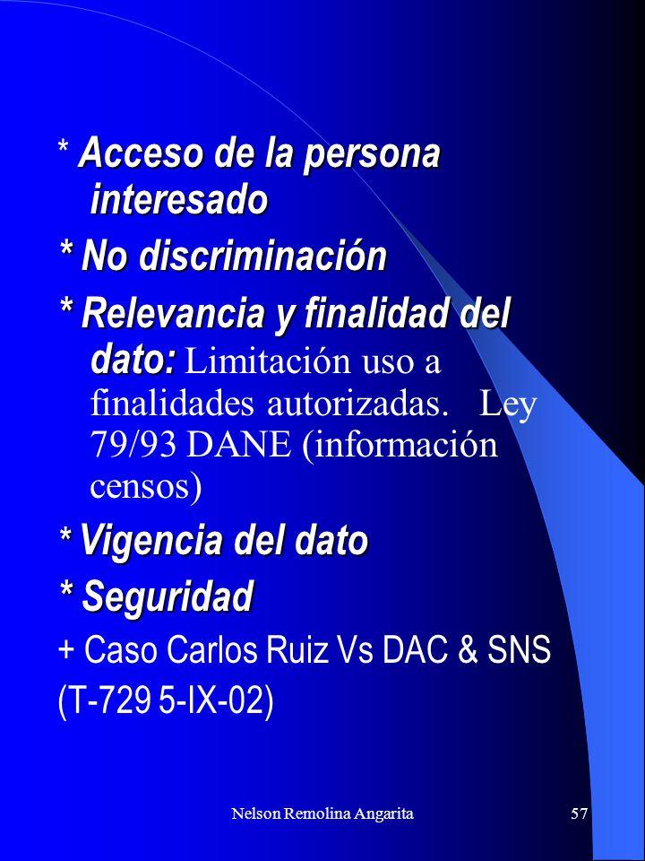 Nelson Remolina Angarita57 Acceso de la persona interesado * Acceso de la persona interesado * No discriminación * Relevancia y finalidad del dato: *
