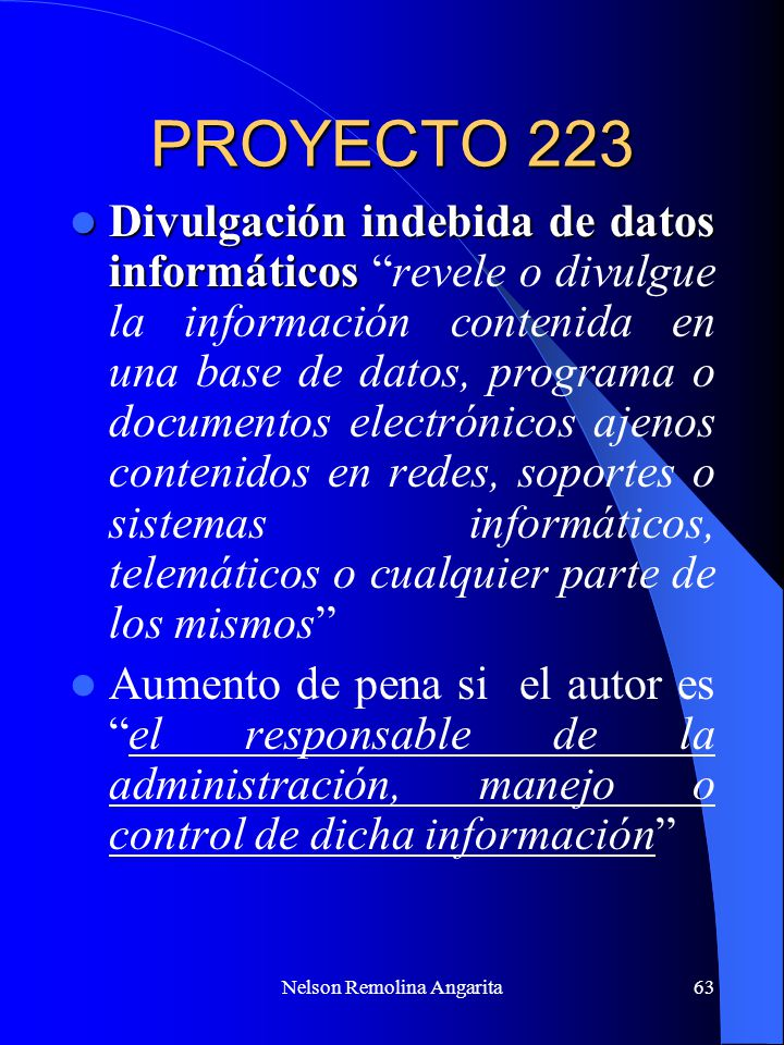 Nelson Remolina Angarita63 PROYECTO 223 Divulgación indebida de datos informáticos Divulgación indebida de datos informáticos revele o divulgue la inf