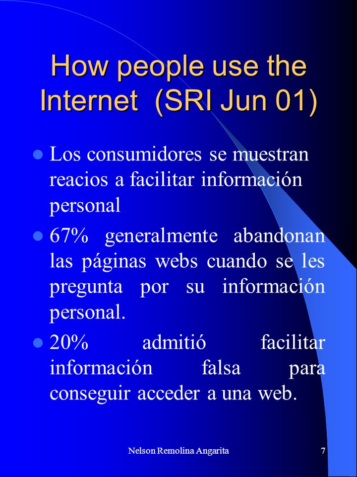Nelson Remolina Angarita7 How people use the Internet (SRI Jun 01) Los consumidores se muestran reacios a facilitar información personal 67% generalme