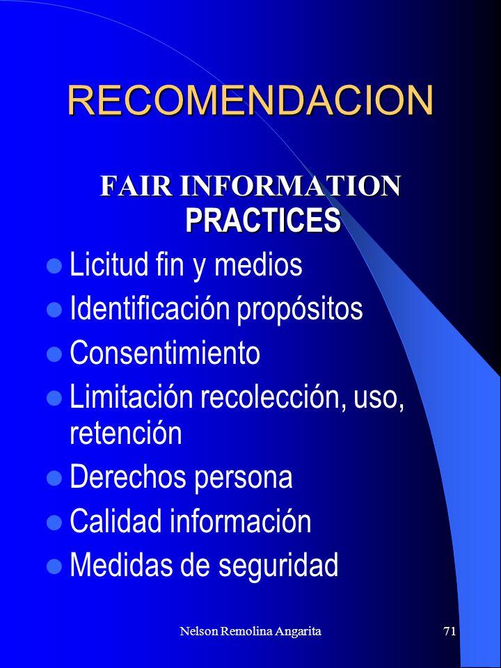 Nelson Remolina Angarita71 RECOMENDACION FAIR INFORMATION PRACTICES Licitud fin y medios Identificación propósitos Consentimiento Limitación recolecci